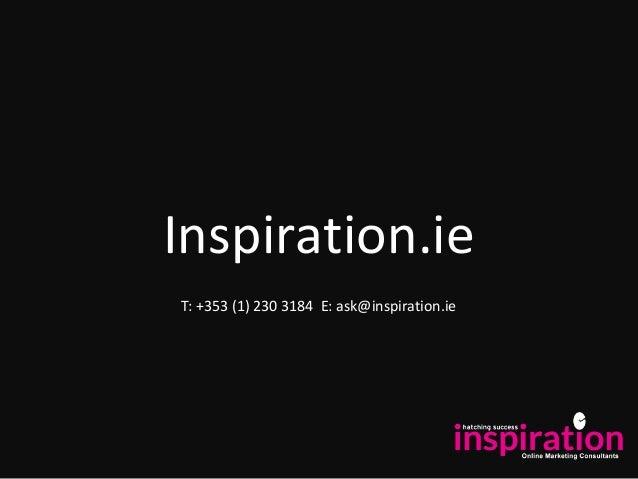 Inspiration.ie T: +353 (1) 230 3184 E: ask@inspiration.ie