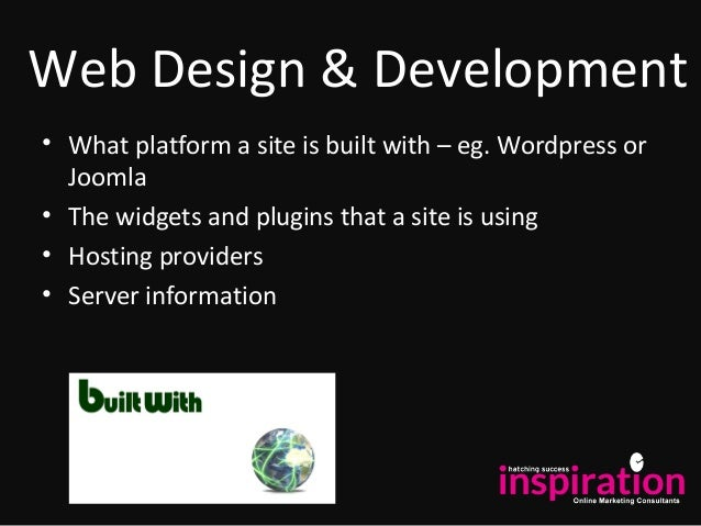 Web Design & Development • What platform a site is built with – eg. Wordpress or Joomla • The widgets and plugins that a s...