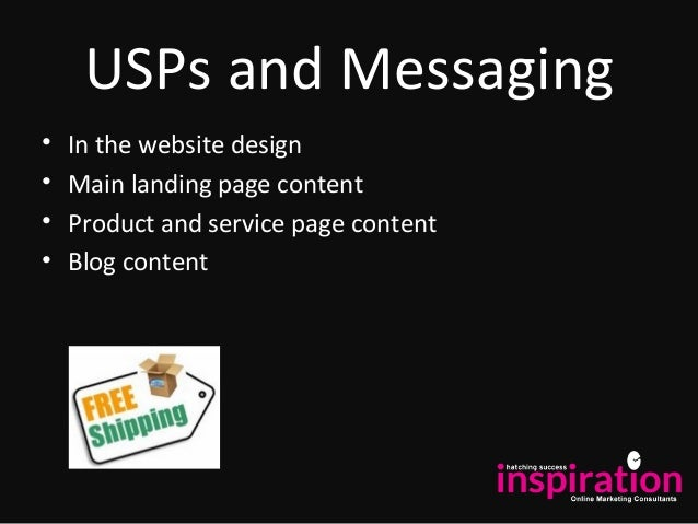 USPs and Messaging • In the website design • Main landing page content • Product and service page content • Blog content