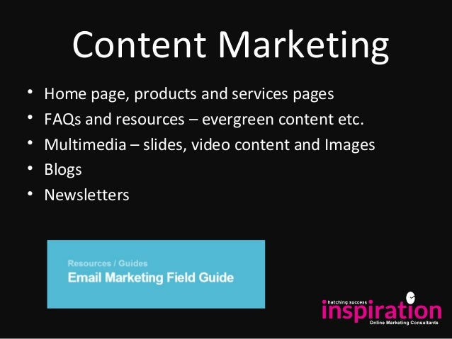Content Marketing • Home page, products and services pages • FAQs and resources – evergreen content etc. • Multimedia – sl...
