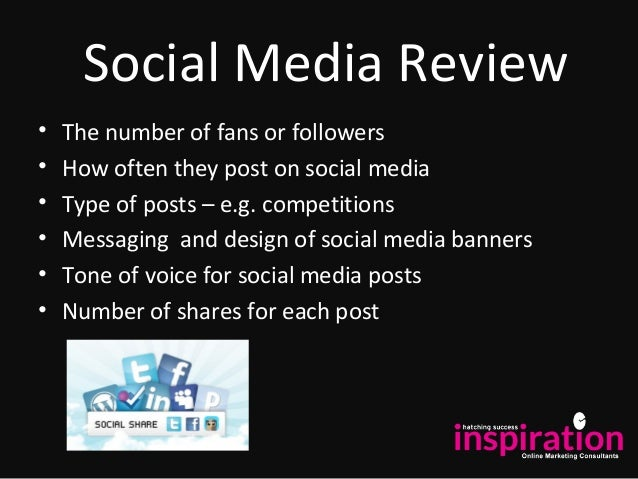 Social Media Review • The number of fans or followers • How often they post on social media • Type of posts – e.g. competi...