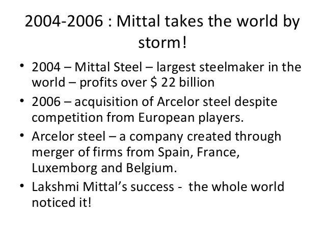 mittal steel in 2006 Luxembourg — a new steel giant is to be created out of a bitter battle, after   formally agreed on sunday to a €265 billion takeover by rival mittal steel  a  version of this article appears in print on june 25, 2006, in the.