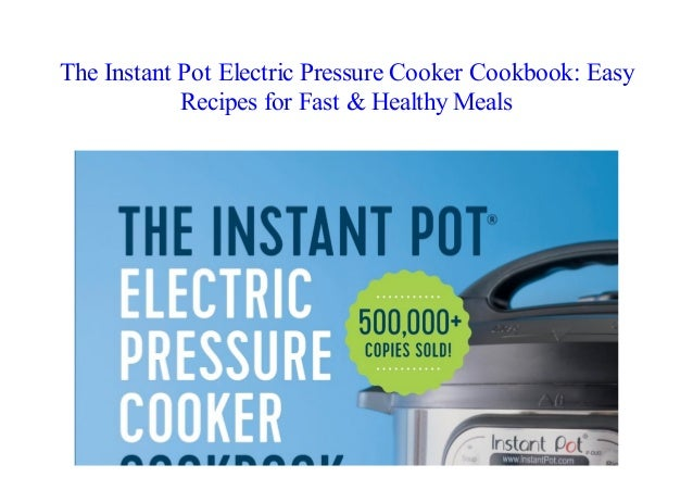 Easy Recipes for Fast /& Healthy Meals The Instant Pot Electric Pressure Cooker Cookbook