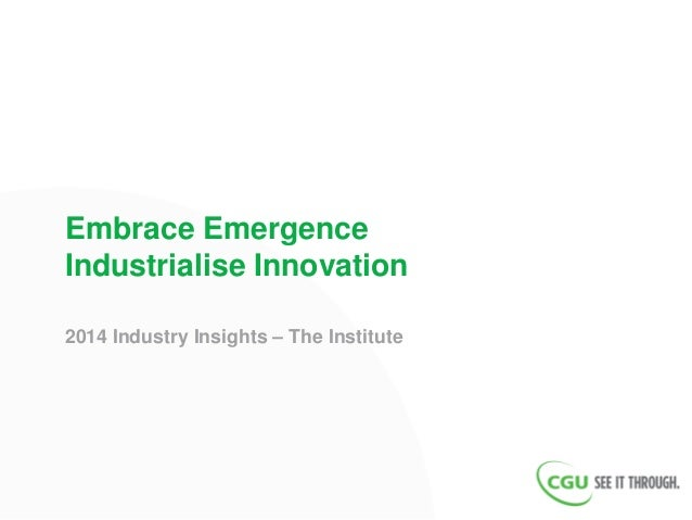 Embrace Emergence Industrialise Innovation 2014 Industry Insights – The Institute