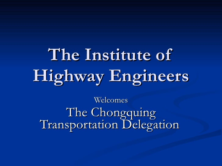 The Institute of Highway Engineers Welcomes The Chongquing Transportation Delegation