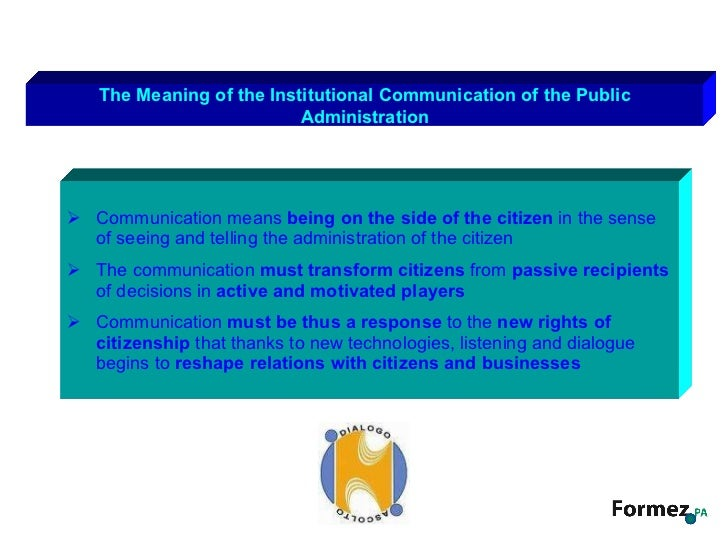 communication and public administration Public-policy communication engages citizens in discussions and debates about social conditions, which can pressure lawmakers to address these concerns, he adds in the report, which he wrote for the 2008 international colloquium on communication.