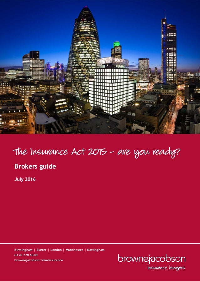 The Insurance Act 2015 - are you ready? Birmingham | Exeter | London | Manchester | Nottingham 0370 270 6000 brownejacobso...