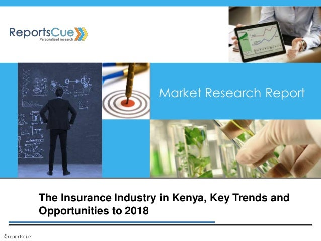 The Insurance Industry in Kenya, Key Trends and Opportunities to 2018 Market Research Report ©reportscue