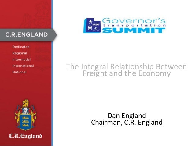 The Integral Relationship Between Freight and the Economy  Dan England Chairman, C.R. England