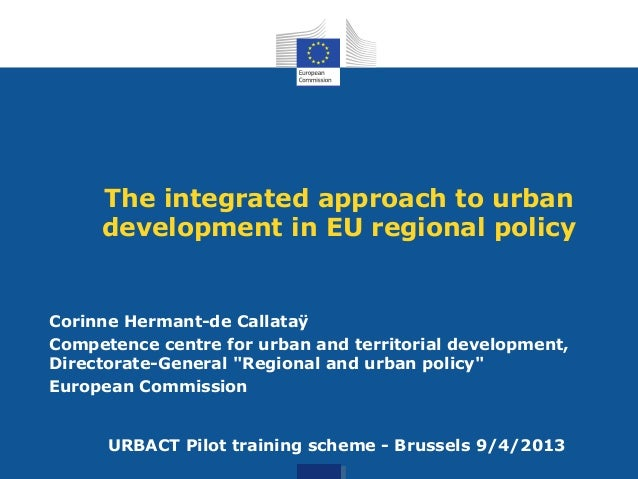 The integrated approach to urban development in EU regional policy Corinne Hermant-de Callataÿ Competence centre for urban...