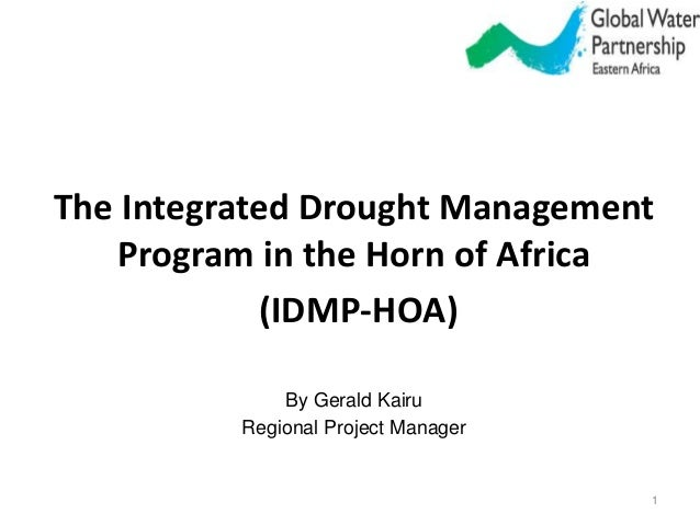 The Integrated Drought Management Program in the Horn of Africa (IDMP-HOA) By Gerald Kairu Regional Project Manager 1