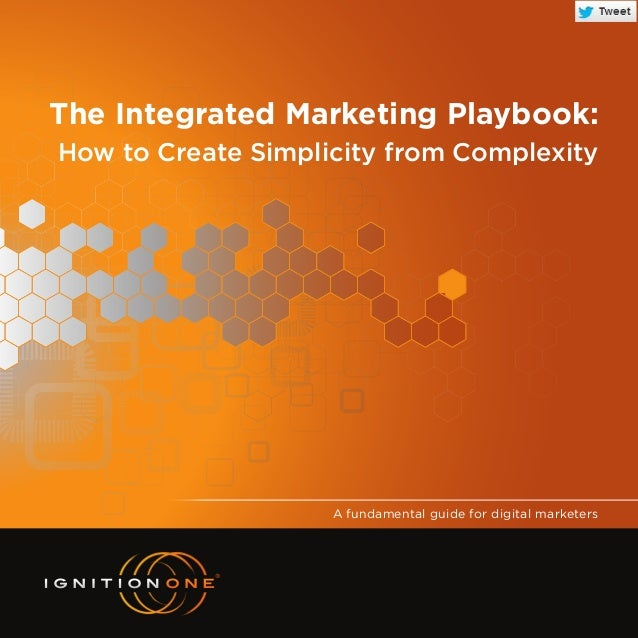 The Integrated Marketing Playbook:How to Create Simplicity from Complexity                    A fundamental guide for digi...