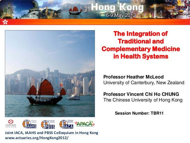 The Integration of Traditional and Complementary Medicine in Health Systems Professor Heather McLeod University of Canterb...