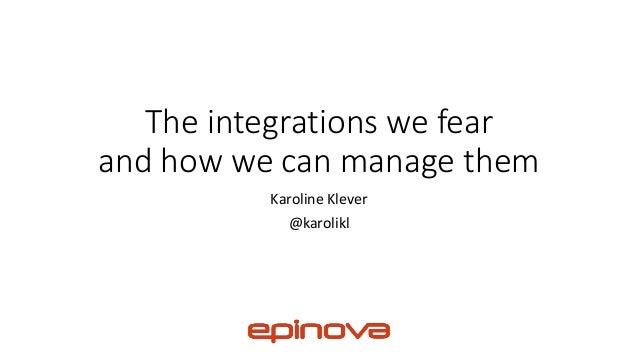 The integrations we fear and how we can manage them Karoline Klever @karolikl