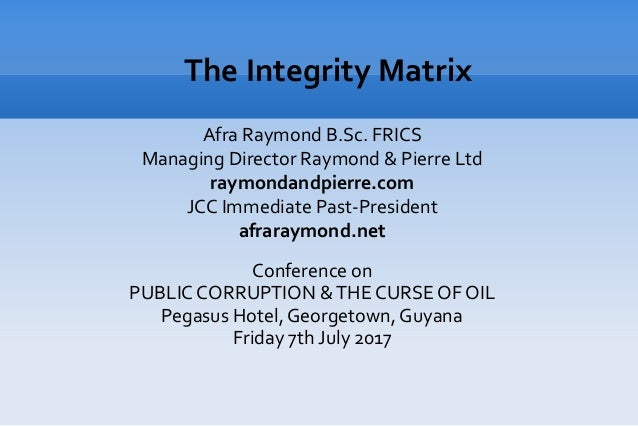 The Integrity Matrix Afra Raymond B.Sc. FRICS Managing Director Raymond & Pierre Ltd raymondandpierre.com JCC Immediate Pa...