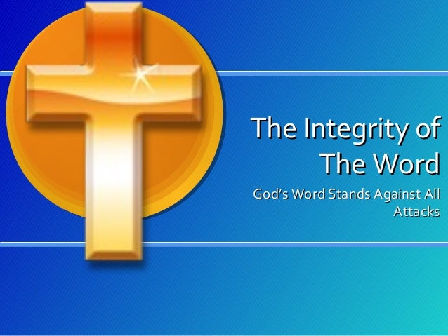 The Integrity of The Word God's Word Stands Against All Attacks