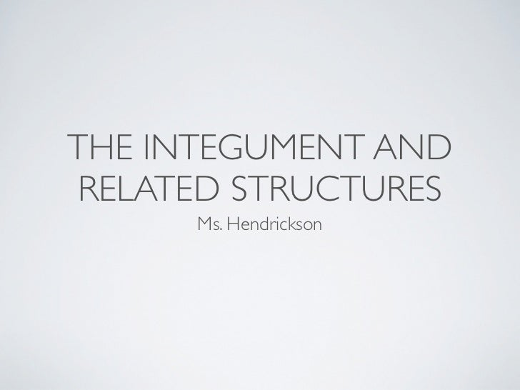 THE INTEGUMENT ANDRELATED STRUCTURES      Ms. Hendrickson