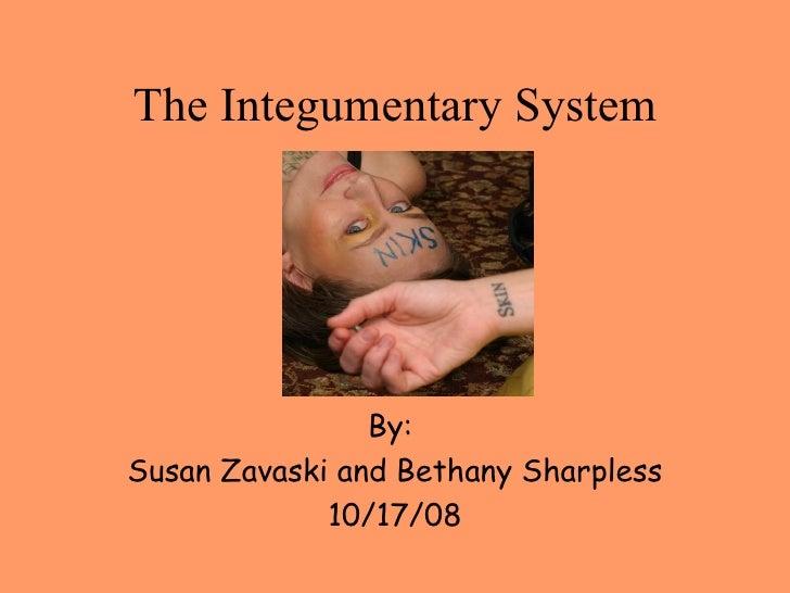 The Integumentary System By:  Susan Zavaski and Bethany Sharpless 10/17/08