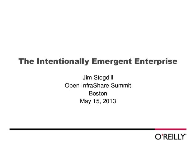 The Intentionally Emergent EnterpriseJim StogdillOpen InfraShare SummitBostonMay 15, 2013