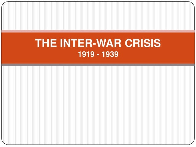 THE INTER-WAR CRISIS 1919 - 1939