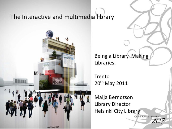 The Interactive and multimedia library                              Being a Library. Making                              L...