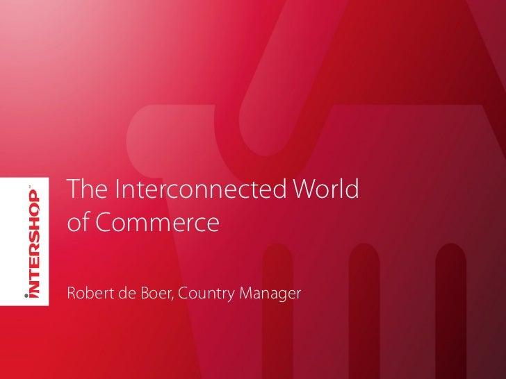 The Interconnected Worldof CommerceRobert de Boer, Country Manager