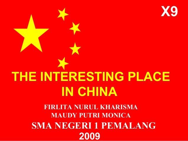 X9  THE INTERESTING PLACE IN CHINA FIRLITA NURUL KHARISMA MAUDY PUTRI MONICA  SMA NEGERI 1 PEMALANG 2009