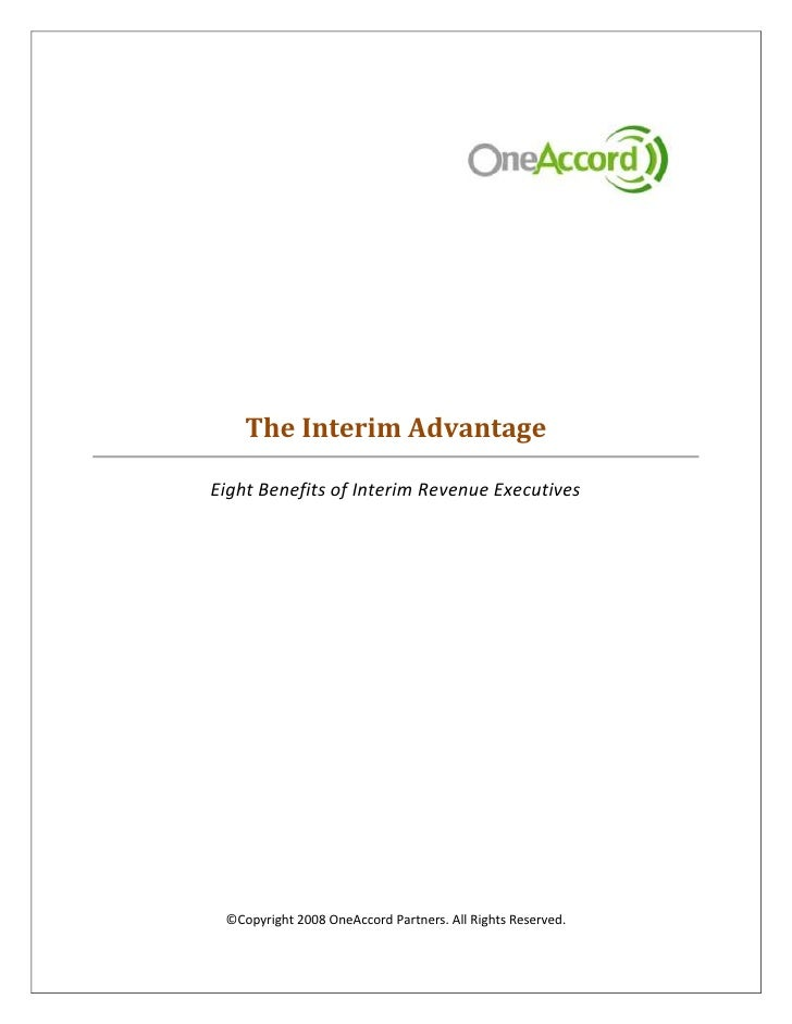 The Interim Advantage  Eight Benefits of Interim Revenue Executives      ©Copyright 2008 OneAccord Partners. All Rights Re...