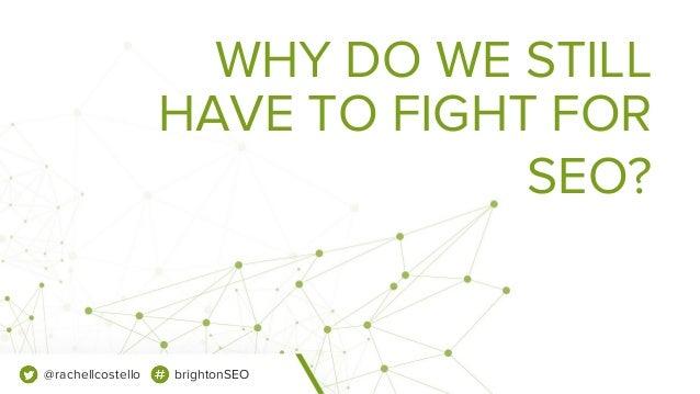 The Toughest Battles in SEO are Internal - Rachel Costello, Technical SEO, DeepCrawl Slide 2