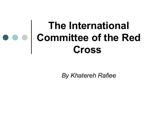 The InternationalCommittee of the Red       Cross    By Khatereh Rafiee
