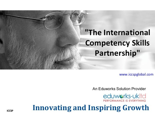 "ICCSP ""The International Competency Skills Partnership"" Innovating and Inspiring Growth www.iccspglobal.com An Eduworks So..."