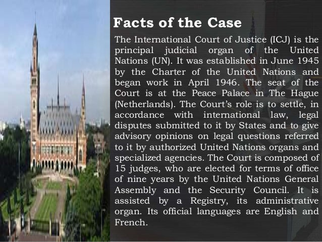 an analysis of the role of the international court of justice in the united nations International court of justice the international court of justice (icj) in the hague, also known as the world court, is the principal judicial organ of the united nations it began work in 1946, when it replaced the permanent court of international justice (pcij) which had functioned since 1922.