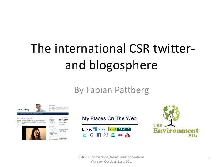 The international CSR twitter-      and blogosphere       By Fabian Pattberg        CSR 2.0 Innovations, trends and innova...