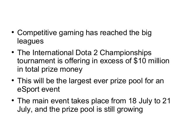 ● Competitive gaming has reached the big leagues ● The International Dota 2 Championships tournament is offering in excess...