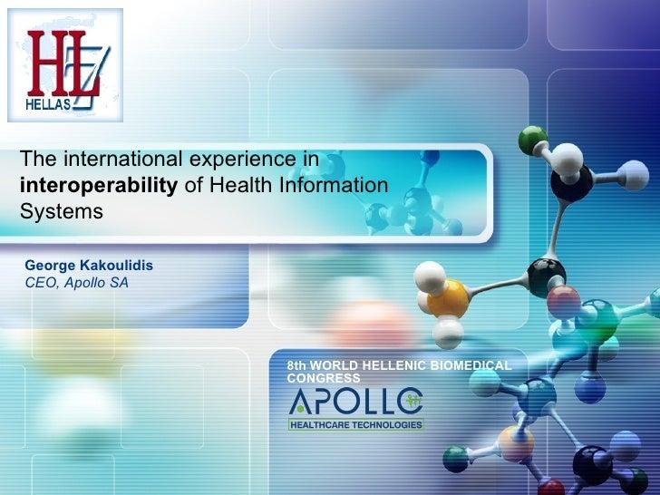 The international experience ininteroperability of Health InformationSystemsGeorge KakoulidisCEO, Apollo SA               ...