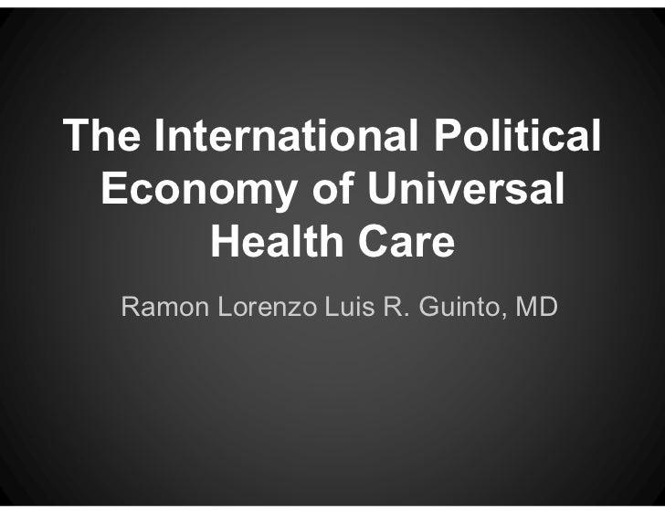 The International Political Economy of Universal       Health Care  Ramon Lorenzo Luis R. Guinto, MD