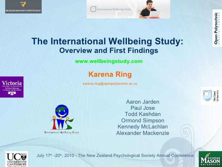 The International Wellbeing Study:  Overview and First Findings   www.wellbeingstudy.com <ul><li>Karena Ring </li></ul><ul...