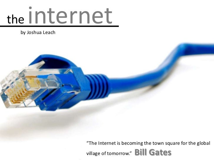"""the internet<br />by Joshua Leach<br />""""The Internet is becoming the town square for the global village of tomorrow."""" Bil..."""
