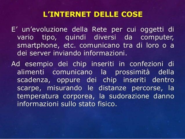 L'INTERNET DELLE COSE E' un'evoluzione della Rete per cui oggetti di vario tipo, quindi diversi da computer, smartphone, e...