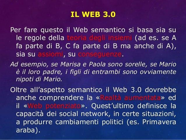 IL WEB 3.0 Per fare questo il Web semantico si basa sia su le regole della teoria degli insiemi (ad es. se A fa parte di B...