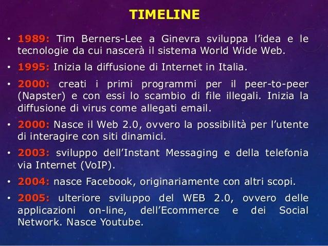 TIMELINE • 1989: Tim Berners-Lee a Ginevra sviluppa l'idea e le tecnologie da cui nascerà il sistema World Wide Web. • 199...