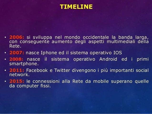 TIMELINE • 2006: si sviluppa nel mondo occidentale la banda larga, con conseguente aumento degli aspetti multimediali dell...