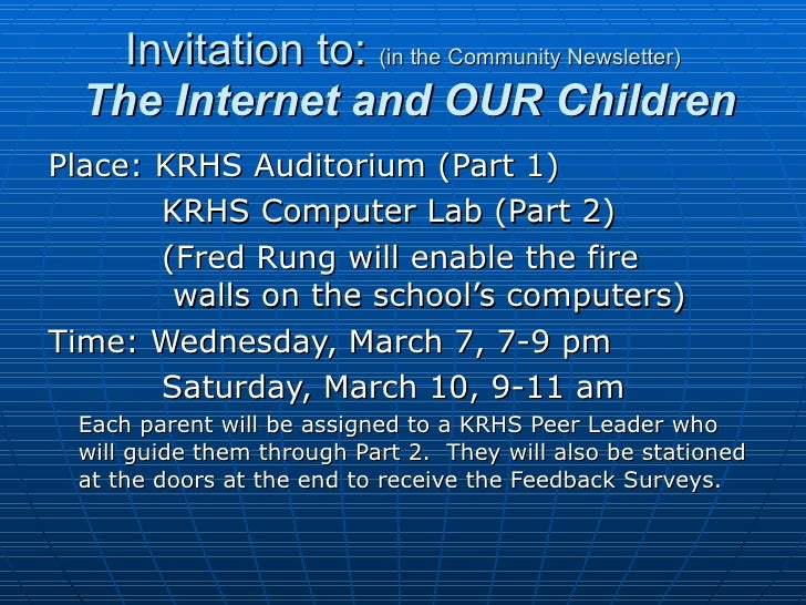 Invitation to:  (in the Community Newsletter)   The Internet and OUR Children <ul><li>Place: KRHS Auditorium (Part 1) </li...