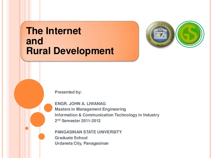 The InternetandRural Development     Presented by:     ENGR. JOHN A. LIWANAG     Masters in Management Engineering     Inf...