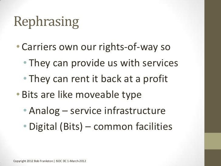 Rephrasing • Carriers own our rights-of-way so   • They can provide us with services   • They can rent it back at a profit...