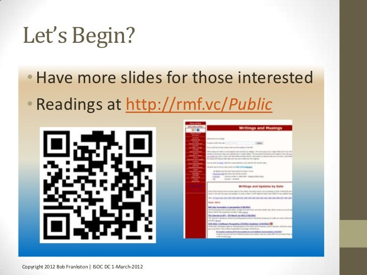 Let's Begin? • Have more slides for those interested • Readings at http://rmf.vc/PublicCopyright 2012 Bob Frankston | ISOC...