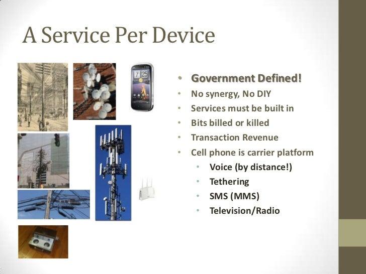 A Service Per Device                • Government Defined!                •   No synergy, No DIY                •   Service...