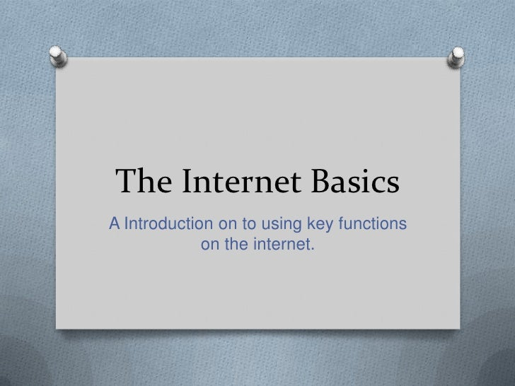 The Internet BasicsA Introduction on to using key functions             on the internet.