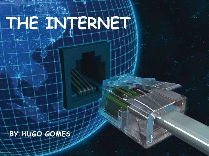 THE INTERNET<br />BY HUGO GOMES<br />