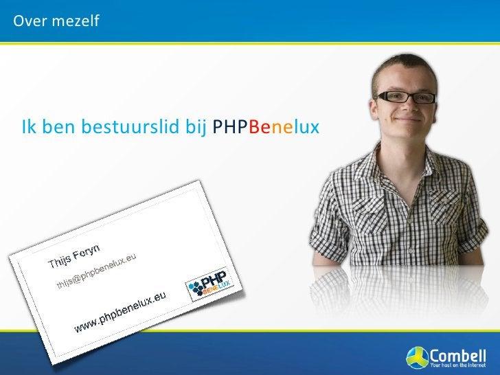 Over mezelf Ik ben bestuurslid bij PHPBenelux